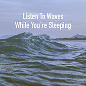 Listen To Waves While You're Sleeping by Various Artists