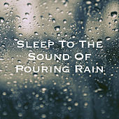 Sleep To The Sound Of Pouring Rain by Various Artists