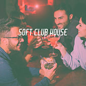 Soft Club House by Various Artists