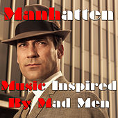 Manhatten (Music Inspired By Mad Men) by Various Artists