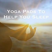 Yoga Pads To Help You Sleep by Various Artists