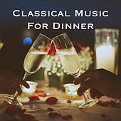 Classical Music For Dinner by Various Artists