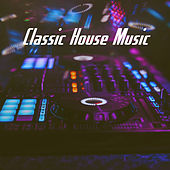 Classic House Music by Various Artists