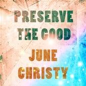 Preserve The Good di June Christy