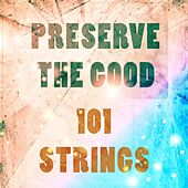 Preserve The Good by 101 Strings Orchestra