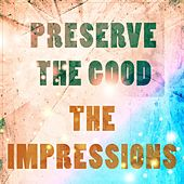 Preserve The Good de The Impressions