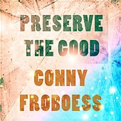 Preserve The Good by Conny Froboess