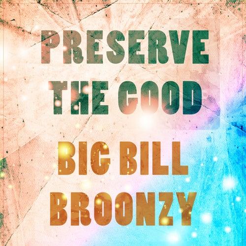 Preserve The Good de Big Bill Broonzy