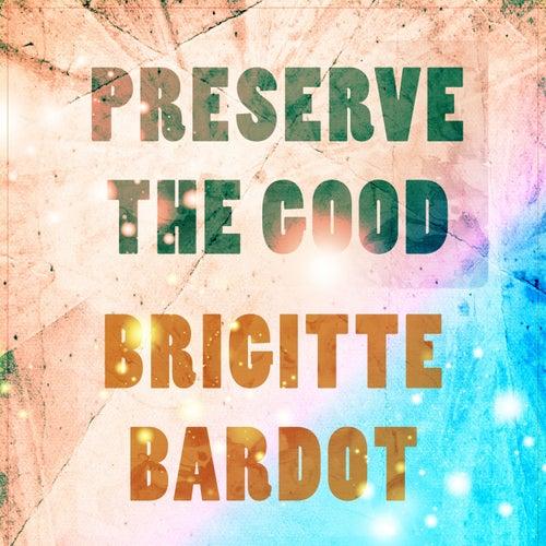 Preserve The Good de Brigitte Bardot