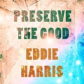 Preserve The Good de Eddie Harris