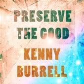 Preserve The Good von Kenny Burrell