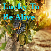 Lucky To Be Alive by Various Artists