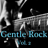 Gentle Rock, Vol. 2 by Various Artists