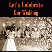 Let's Celebrate Our Wedding, Vol. 2 by Various Artists