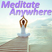 Meditate Anywhere by Various Artists