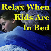 Relax When Kids Are In Bed by Various Artists