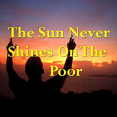 The Sun Never Shines On The Poor by Various Artists
