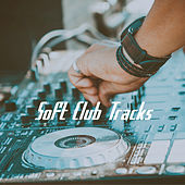 Soft Club Tracks by Various Artists