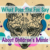 What Does The Fox Say About Children's Music de Various Artists