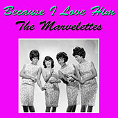 Because I Love Him by The Marvelettes
