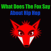 What Does The Fox Say About Hip Hop de Various Artists