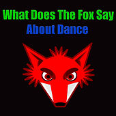 What Does The Fox Say About Dance by Various Artists