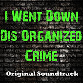 I Went Down Dis Organized Crime (Original Soundtrack) de Various Artists