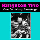 One Too Many Mornings de The Kingston Trio