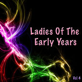 Ladies Of The Early Years, Vol. 4 de Various Artists