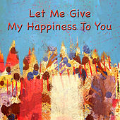 Let Me Give My Happiness To You de Various Artists