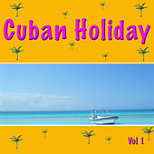 Cuban Holiday, Vol. 1 by Various Artists