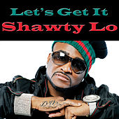 Let's Get It de Shawty Lo