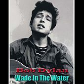 Wade In The Water (Live) von Bob Dylan