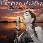 Carmen McRae On Stage Live by Carmen McRae