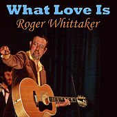 What Love Is by Roger Whittaker