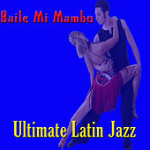 Baile Mi Mambo - Ultimate Latin Jazz de Various Artists