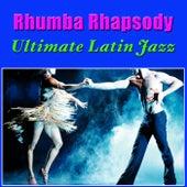 Rhumba Rhapsody - Ultimate Latin Jazz von Various Artists