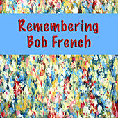 Remembering Bob French von Bob French