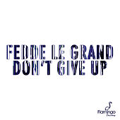 Don't Give Up by Fedde Le Grand
