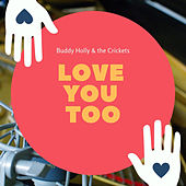 Love You Too by Buddy Holly