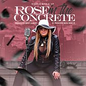 Rose in the Concrete by Nicole Marie VP