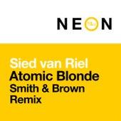 Atomic Blonde (Smith & Brown Remix) by Sied van Riel