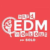 Solo by Hard EDM Workout