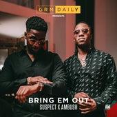 Bring Em Out (feat. Suspect & Ambush) by GRM Daily