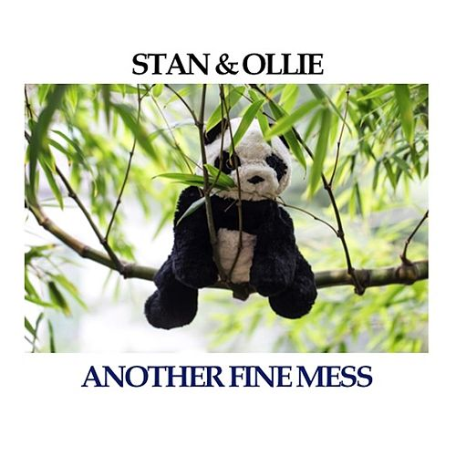 Stan & Ollie: Another Fine Mess by Laurel & Hardy