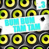 Bum Bum Tam Tam, Vol. 3 by Various Artists