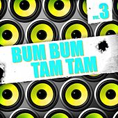 Bum Bum Tam Tam, Vol. 3 de Various Artists