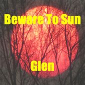 Beware to Sun de Glen