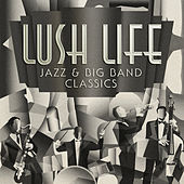 Lush Life: Jazz & Big Band Classics van Various Artists
