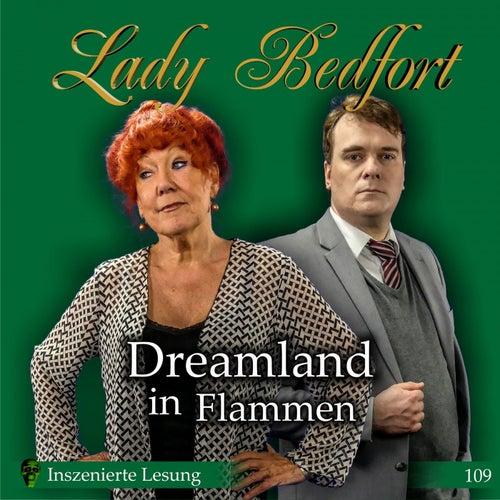 Folge 109: Dreamland in Flammen (Inszenierte Lesung) von Lady Bedfort